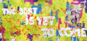 The best is yet to come - 50x100 - technique mixte sur toile